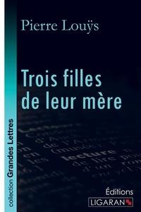 Pierre Louÿs - Trois filles de leur mère.