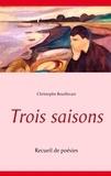 Christophe Bouillevart - Trois saisons - Recueil de poésies.
