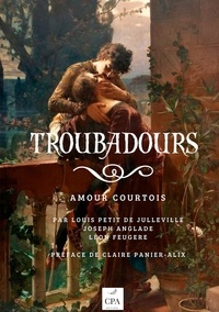 Louis Petit de Julleville et Joseph Anglade - Troubadours - Amour courtois.