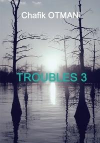Chafik Otmani - Troubles Tome 3 : Deux en Un ; L'Ombre du Passé ; Plus fort que l'Homme.