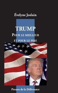Evelyne Joslain - Trump - Pour le meilleur et pour le pire.