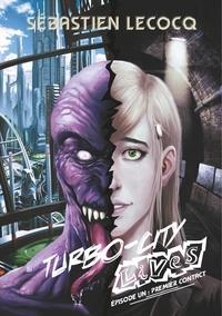 Sébastien Lecocq - Turbo-City lives - Tome 1, Premier contact.