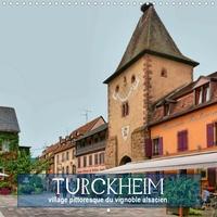 Thomas Bartruff - Turckheim – village pittoresque du vignoble alsacien (Calendrier mural 2020 300 × 300 mm Square) - 12 tableaux de la ville située sur la route du vin alsacienne (Calendrier mensuel, 14 Pages ).