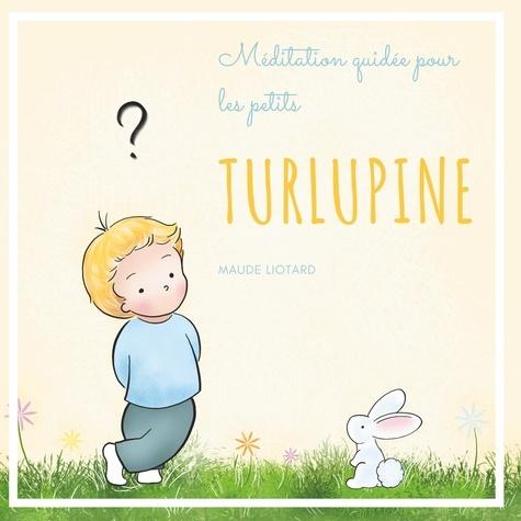 Maude Liotard - Turlupine - Méditation guidée pour les petits.