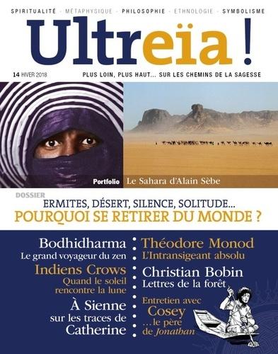 Florence Quentin - Ultreïa ! N° 14, Hiver 2018 : Ermites, désert, silence, solitude... Pourquoi se retirer du monde ?.