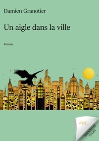 Damien Granotier - Un aigle dans la ville.