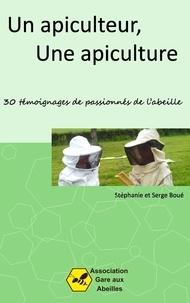 Stéphanie Boué et Serge Boué - Un apiculteur, une apiculture - 30 témoignages de passionnés de l'abeille.