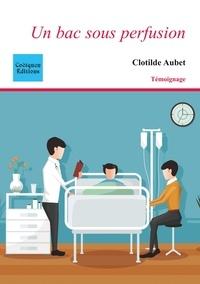 Clotilde Aubet - Un bac sous perfusion.