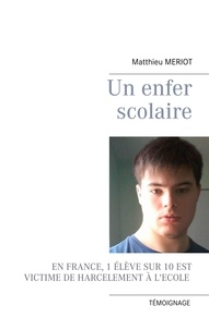 Matthieu Meriot - Un enfer scolaire.