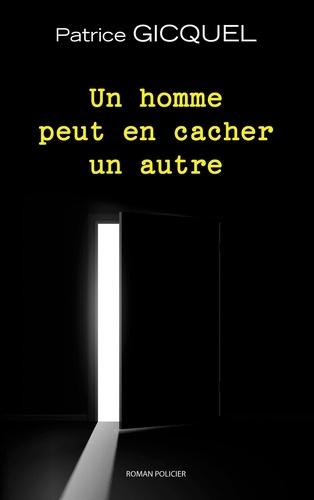 Patrice Gicquel - Un homme peut en cacher un autre.