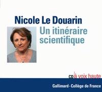 Nicole Le Douarin - Un itinéraire scientifique. 1 CD audio