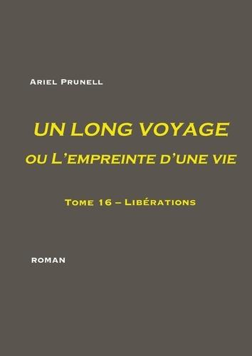 Ariel Prunell - Un long voyage ou l'empreinte d'une vie Tome 16 : Libérations.