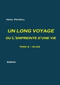Ariel Prunell - Un long voyage ou l'empreinte d'une vie Tome 2 : Aline.