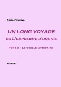 Ariel Prunell - Un long voyage ou l'empreinte d'une vie Tome 3 : Le cercle littéraire.
