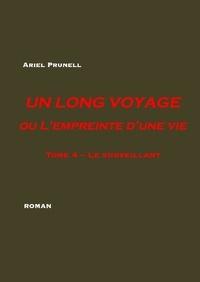 Ariel Prunell - Un long voyage ou l'empreinte d'une vie Tome 4 : Le surveillant.