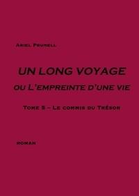 Ariel Prunell - Un long voyage ou l'empreinte d'une vie Tome 5 : Le commis du Trésor.
