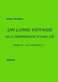 Ariel Prunell - Un long voyage ou l'empreinte d'une vie Tome 6 : Le conscrit.