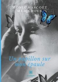 Monik Hascoet Medjedoub - Un papillon sur mon épaule.