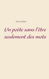 Victor Zabatt - Un poète sans l'être seulement des mots.