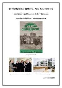 """Guy Bonneau - Un scientifique en politique, 50 ans d'engagements - Mémoires """"politiques"""" de Guy Bonneau - Contribution à l'histoire politique de Massy."""