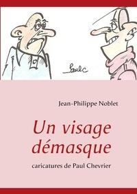 Jean-Philippe Noblet et Paul Chevrier - Un visage démasqué.