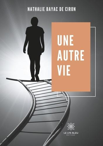 Nathalie Bayac de Ciron - Une autre vie.