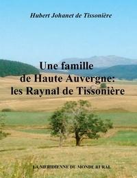 Hubert Johanet de Tissonière - Une famille de Haute Auvergne : les Raynal de Tissonière.