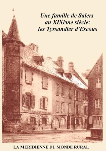 La Méridienne du monde rural - Une famille de Salers au XIXème siècle: les Tyssandier d'Escous.