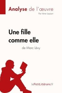 Irène Lazzari et  lePetitLitteraire - Fiche de lecture  : Une fille comme elle de Marc Lévy (Analyse de l'oeuvre) - Comprendre la littérature avec lePetitLittéraire.fr.