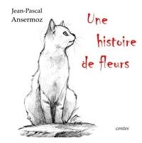 Jean-Pascal Ansermoz - Une histoire de fleurs.
