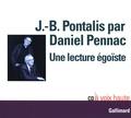 Jean-Bertrand Pontalis - Une lecture égoïste. 1 CD audio