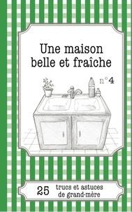 Claire Haenecour et Julie Oldenhove - Une maison belle et fraîche - 25 trucs et astuces de grand-mère.
