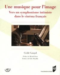 Cécile Carayol - Une musique pour l'image - Vers un symphonisme intimiste dans le cinéma français.