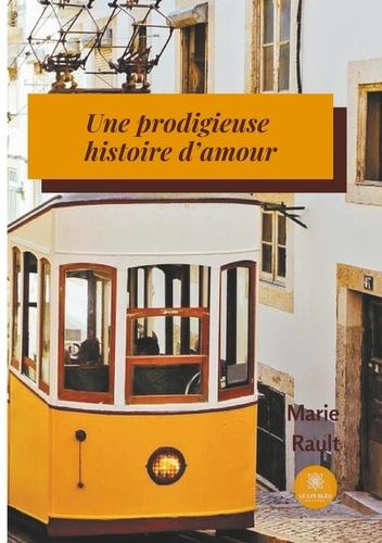 Marie Rault - Une prodigieuse histoire d'amour.