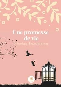 Nicolas Beauclercq - Une promesse de vie.
