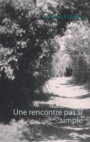 Antoine Le Quéau - Une rencontre pas si simple.