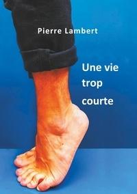 Pierre Lambert - Une vie trop courte.