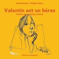 Jérôme Dominot - Valentin est un héros - Histoire d'un coaching universel.