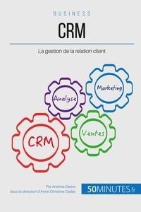 Antoine Delers et Anne-Christine Cadiat - Valoriser la relation client avec une stratégie CRM adaptée - Comment élargir et fidéliser sa clientèle ?.