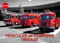 Thierry Planche - VÉHICULES de POMPIERS VINTAGE (Calendrier mural 2020 DIN A3 horizontal) - Exposition d'anciens véhicules de pompiers (Calendrier anniversaire, 14 Pages ).