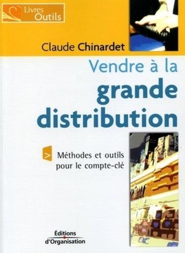 Claude Chinardet - Vendre à la grande distribution.