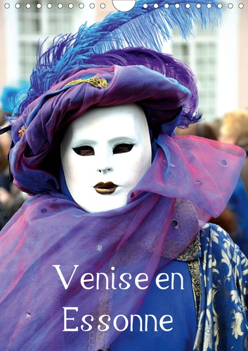 Venise en Essonne (Calendrier mural 2020 DIN A4 vertical). Une invitation au voyage et à un carnaval légendaire (Calendrier mensuel, 14 Pages )