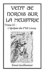René Guillemier - Vent de norois sur la Neustrie - Tome II : L'épopée de p'tit Louis.