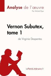 Michel Dyer et  lePetitLitteraire - Fiche de lecture  : Vernon Subutex, tome 1 de Virginie Despentes (Analyse de l'oeuvre) - Comprendre la littérature avec lePetitLittéraire.fr.