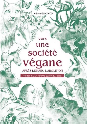 Olivier Rognon - Vers une société végane - Après-demain, l'abolition.