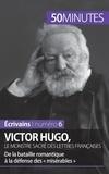 Elodie Schalenbourg - Victor Hugo, le monstre sacré des lettres françaises - De la bataille romantique à la défense des « Misérables ».