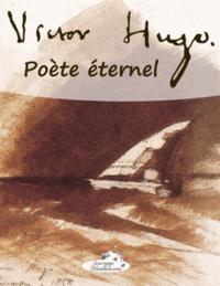 Victor Hugo - Victor Hugo, poète éternel - Poésies de l'âme et du coeur.