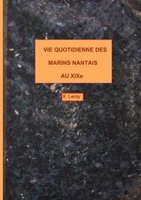 Xavier Leroy - Vie quotidienne des marins nantais au XIXème.