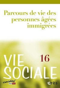 Marcel Jaeger et Emmanuel Jovelin - Vie Sociale N° 16 : Parcours de vie des personnes âgées immigrées.