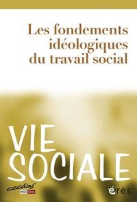 Lilian Gravière et Marcel Jaeger - Vie Sociale N° 4/2013 : Les fondements idéologiques du travail social.